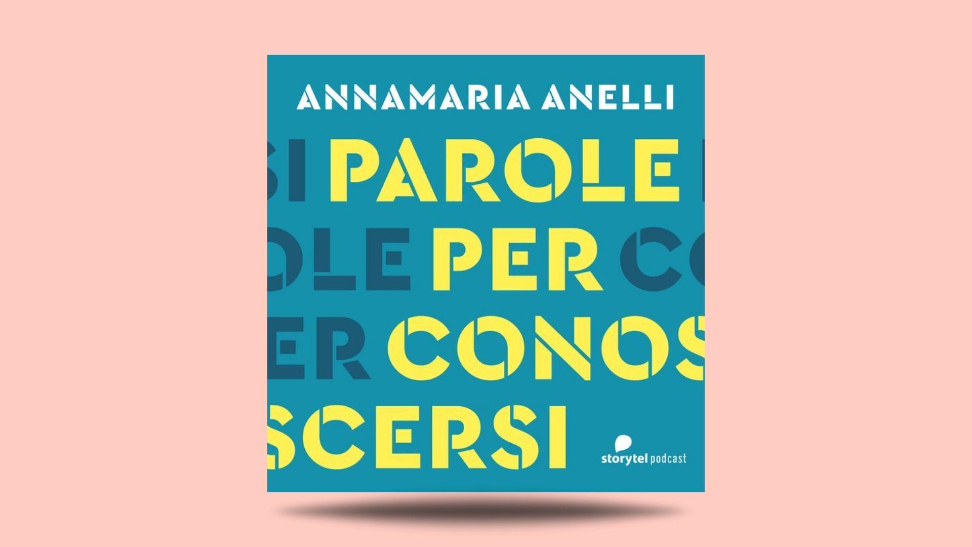 Parole per conoscersi - Podcast - Annamaria Anelli - Storytel