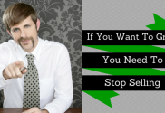 If You Want to Grow, You Need to Stop Selling
