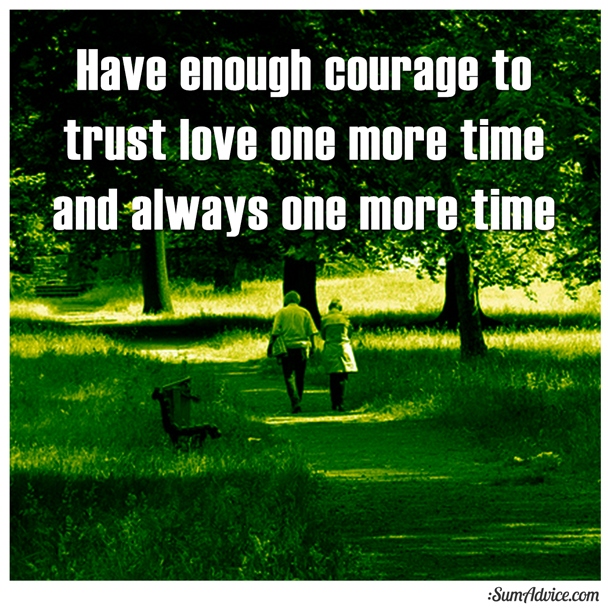Sumadvice Have Enough Courage To Trust Love One More Time And