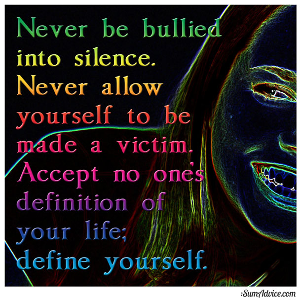 sumadvice never be bullied into silence never allow yourself to
