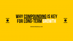 Why Compounding Is Key For Long-Term Growth