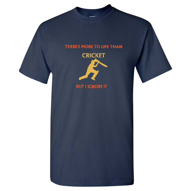 theres more to life than cricket but i ignore it t shirt men navy