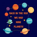 back in the 90s we had nine planets