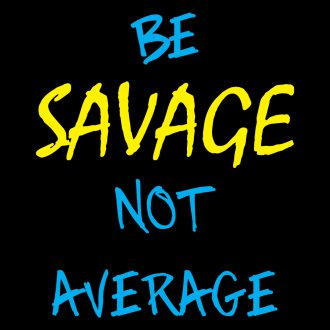 be savage not average