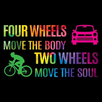 four wheels body two wheels soul