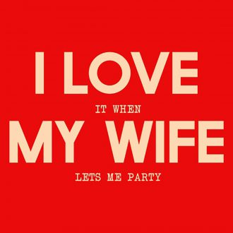 i love wife party