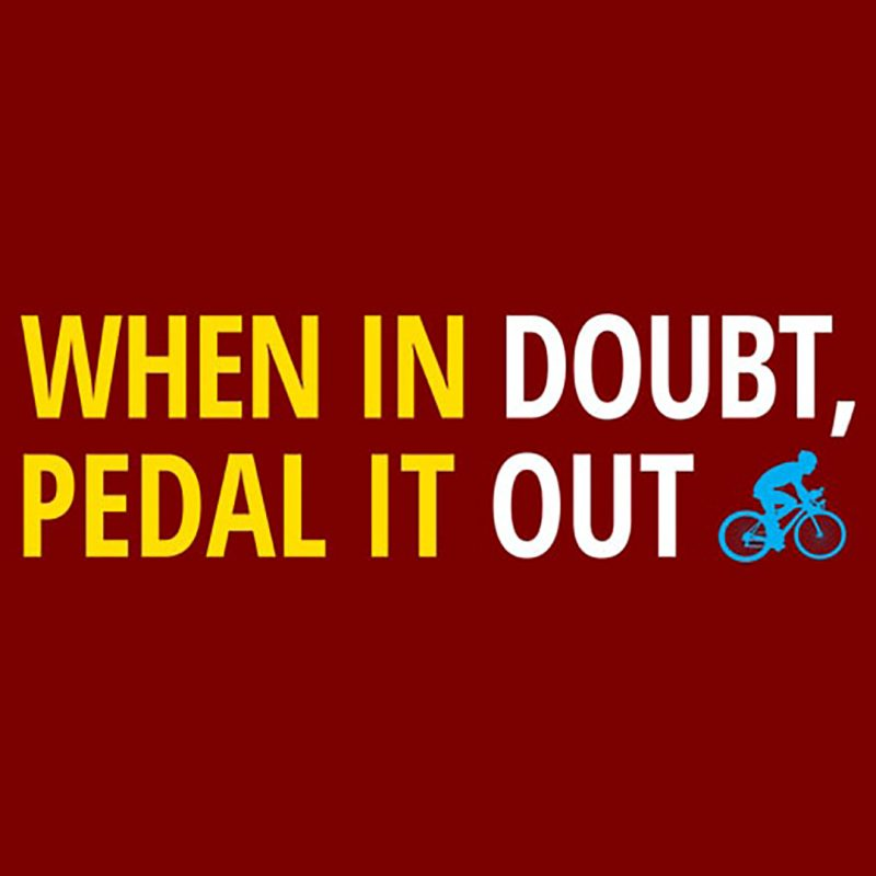 when doubt pedal it out