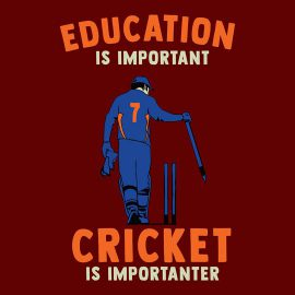 education is important cricket is importanter t shirt design