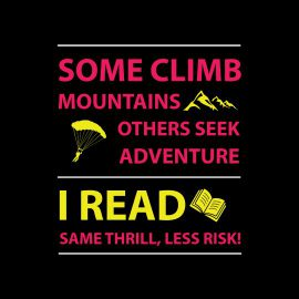 some climb mountains i read same thrill less risk