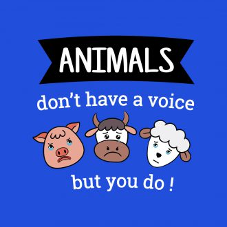 animals dont have a voice but you do