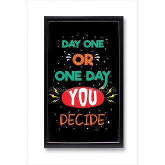 day one or one day you decide motivational poster framed