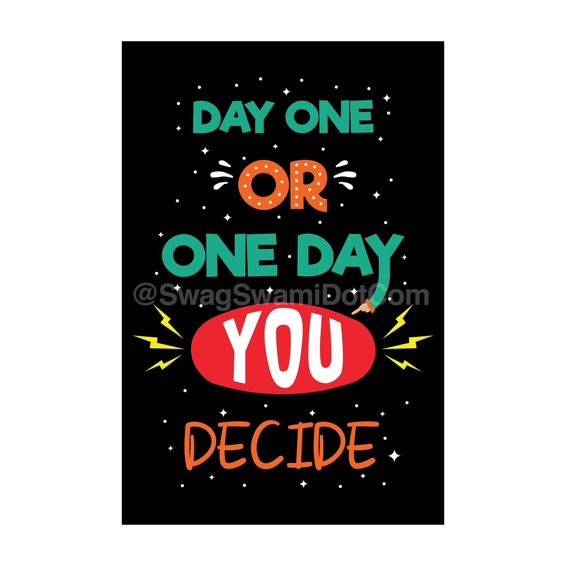 Day One Or One Day You Decide Motivational Poster