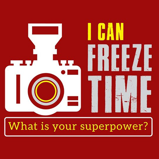 I Can Freeze Time What Is Your Superpower Photographer E1576226331906