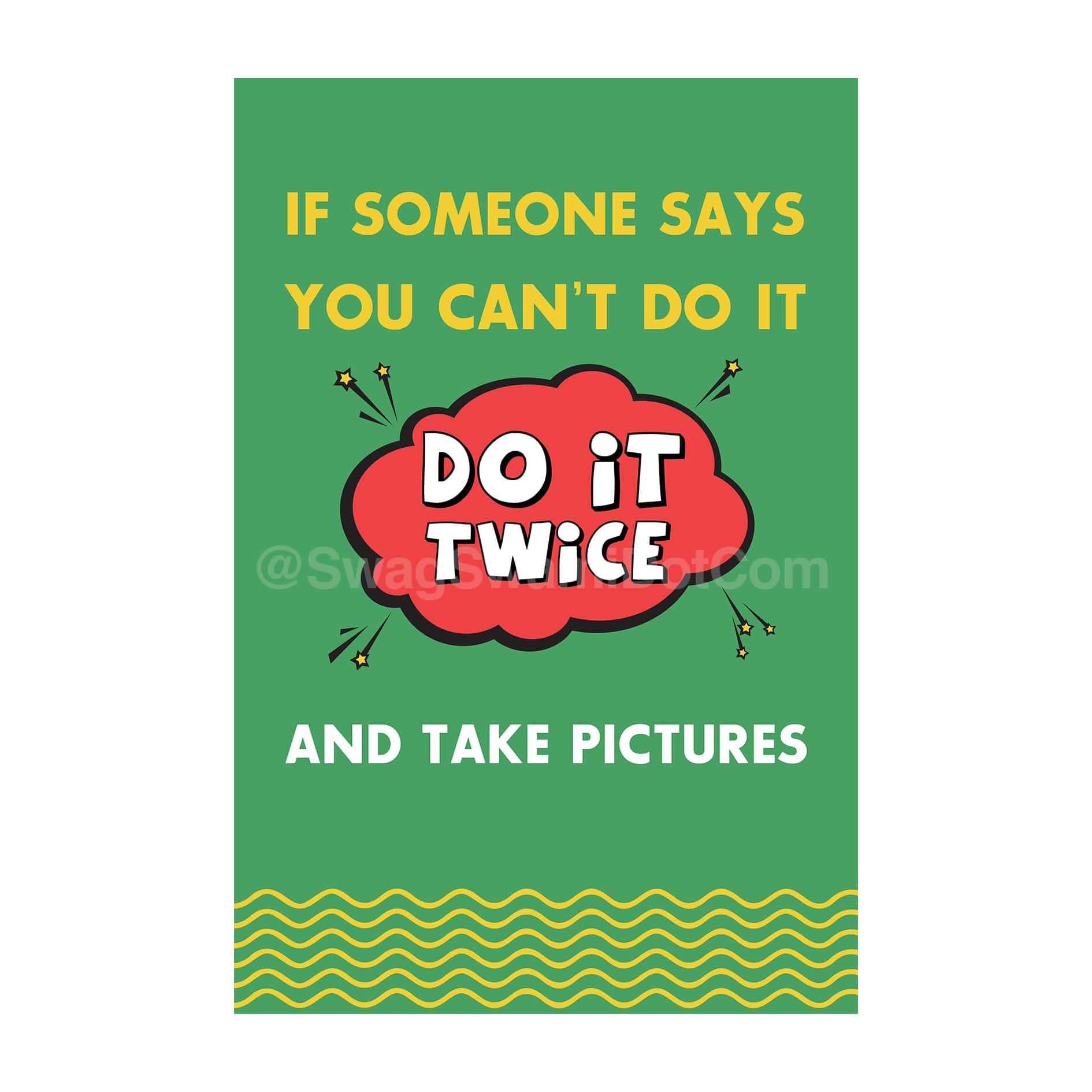 If Someone Says You Cant Do It Do It Twice And Take Pictures Motivational Poster