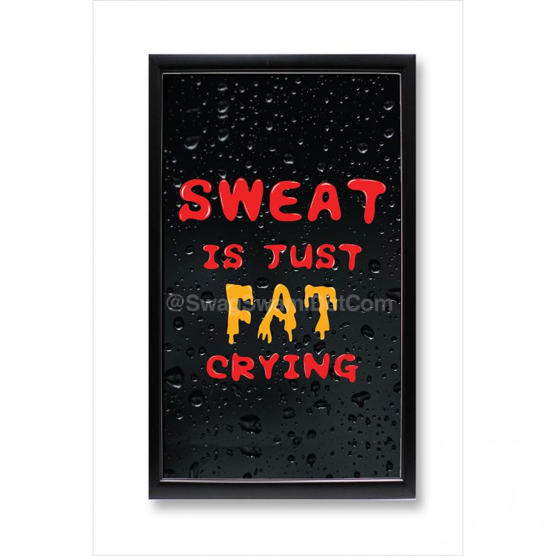 sweat is just fat crying fitness workout motivation poster framed