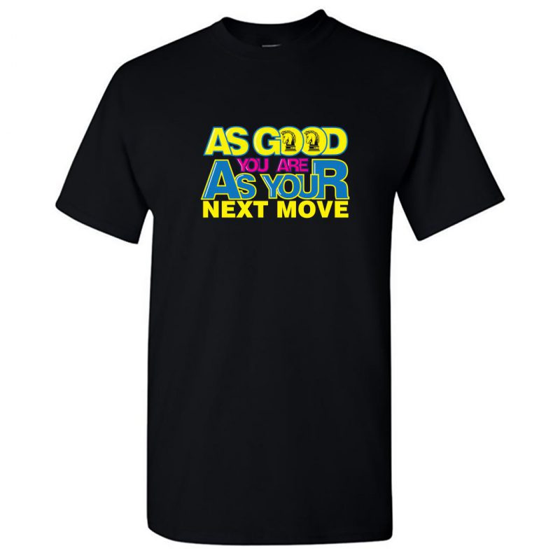 you are as good as your next move chess round neck t shirt black front