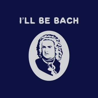 ill be bach funny music lover