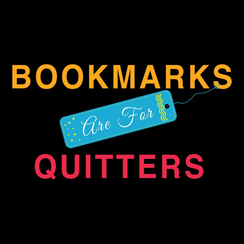 bookmarks are for quitters book lover