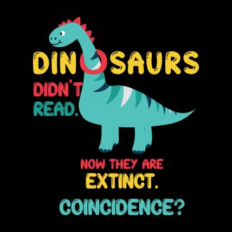 dinosaurs didnt read now they are extinct funny reading