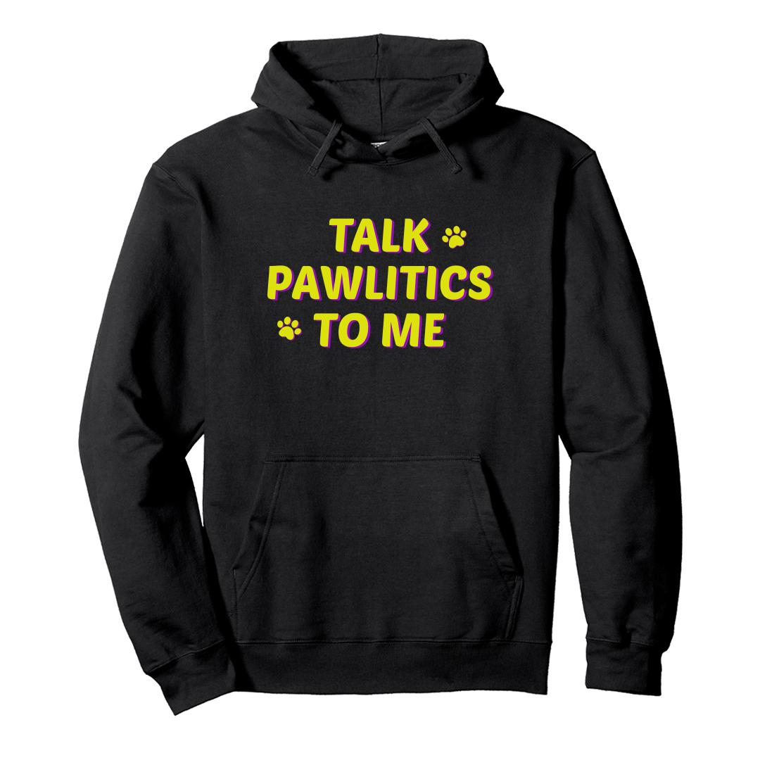 364b9783 Talk Pawlitics To Me Quirky Pet Dog Lover Unisex Hoodie Black Front