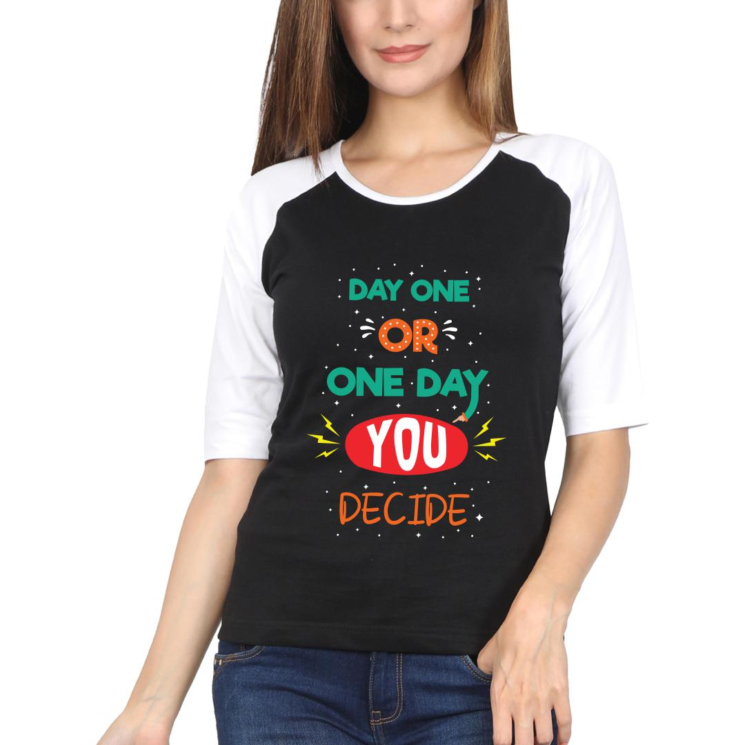 0a8481b0 Day One Or One Day You Decide Women Raglan T Shirt White Black Front