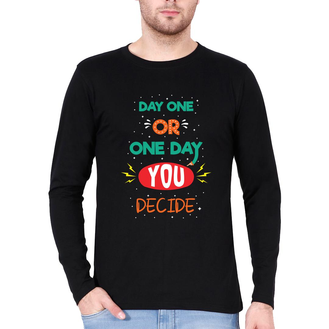1b1c3131 Day One Or One Day You Decide Men Full Sleeve T Shirt Black Front