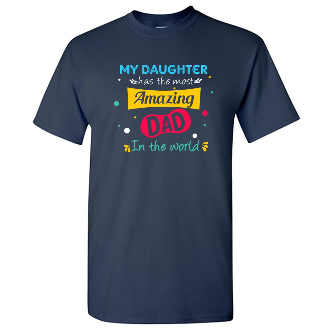 1f710cb2 My Daughter Has The Most Amazin Dad In The World Gift Round Neck T Shirt Navy Front
