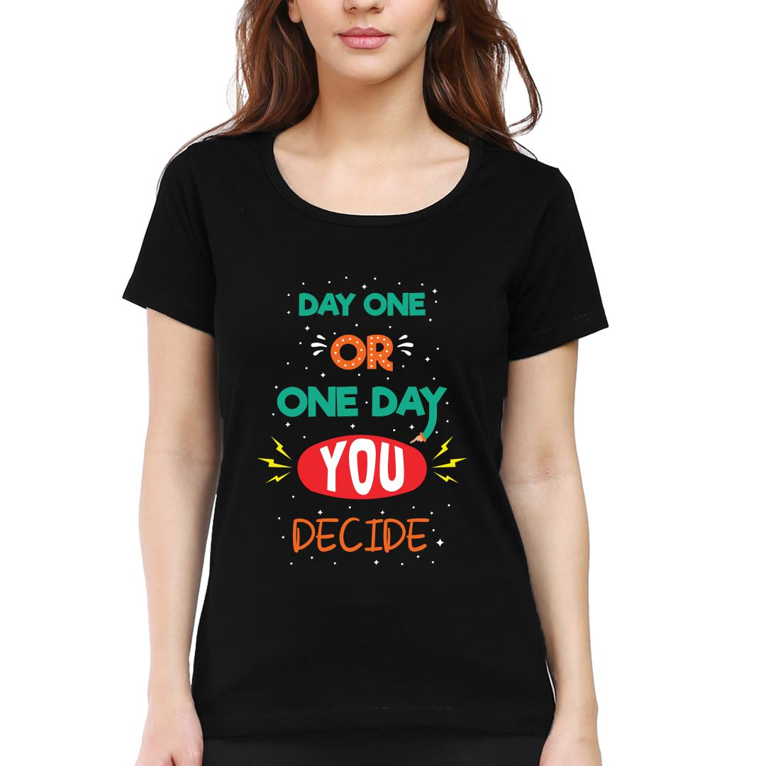 578e0200 Day One Or One Day You Decide Women Round Neck T Shirt Black Front