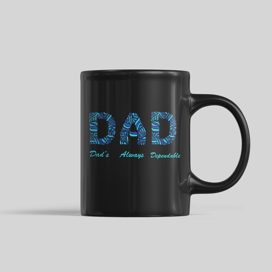 9c90d79f Dad Always Dependable Fathers Day Gift Coffee Mug Design Min