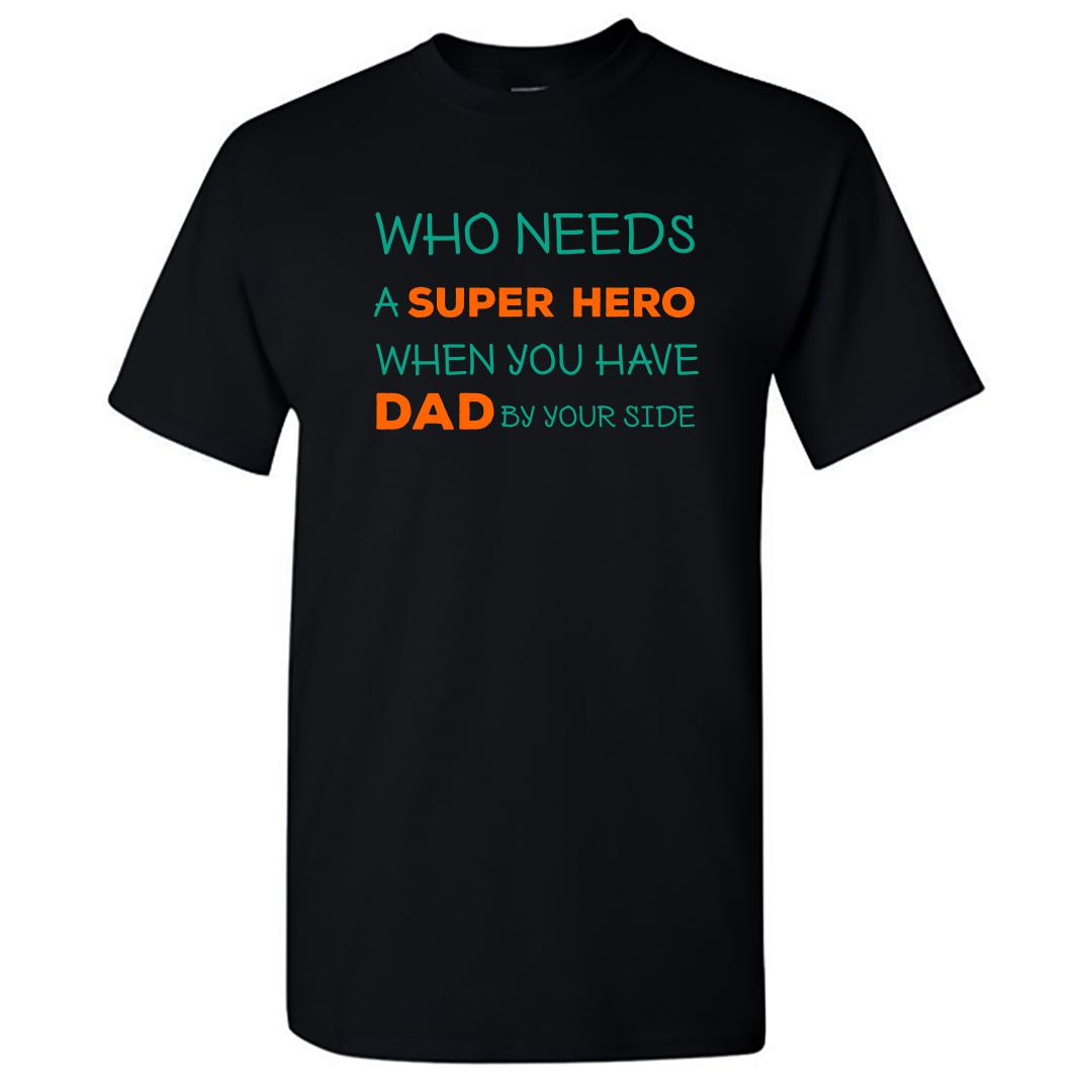 F6c98f70 Who Needs A Superhero When You Have Dad By Your Side Round Neck T Shirt Black Front