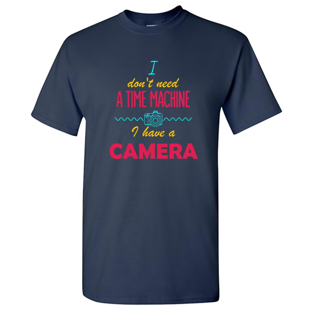 Ba3d9ab9 I Dont Need A Time Machine I Have A Camera Photography Round Neck T Shirt Navy Front