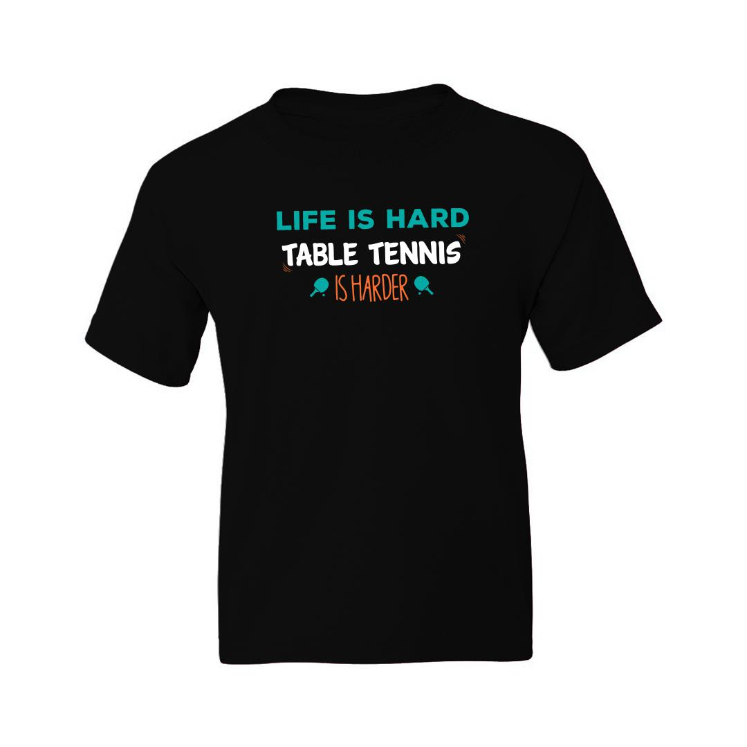 0569a938 Life Is Hard Table Tennis Is Harder Tt Player Gift Kids T Shirt Black Front