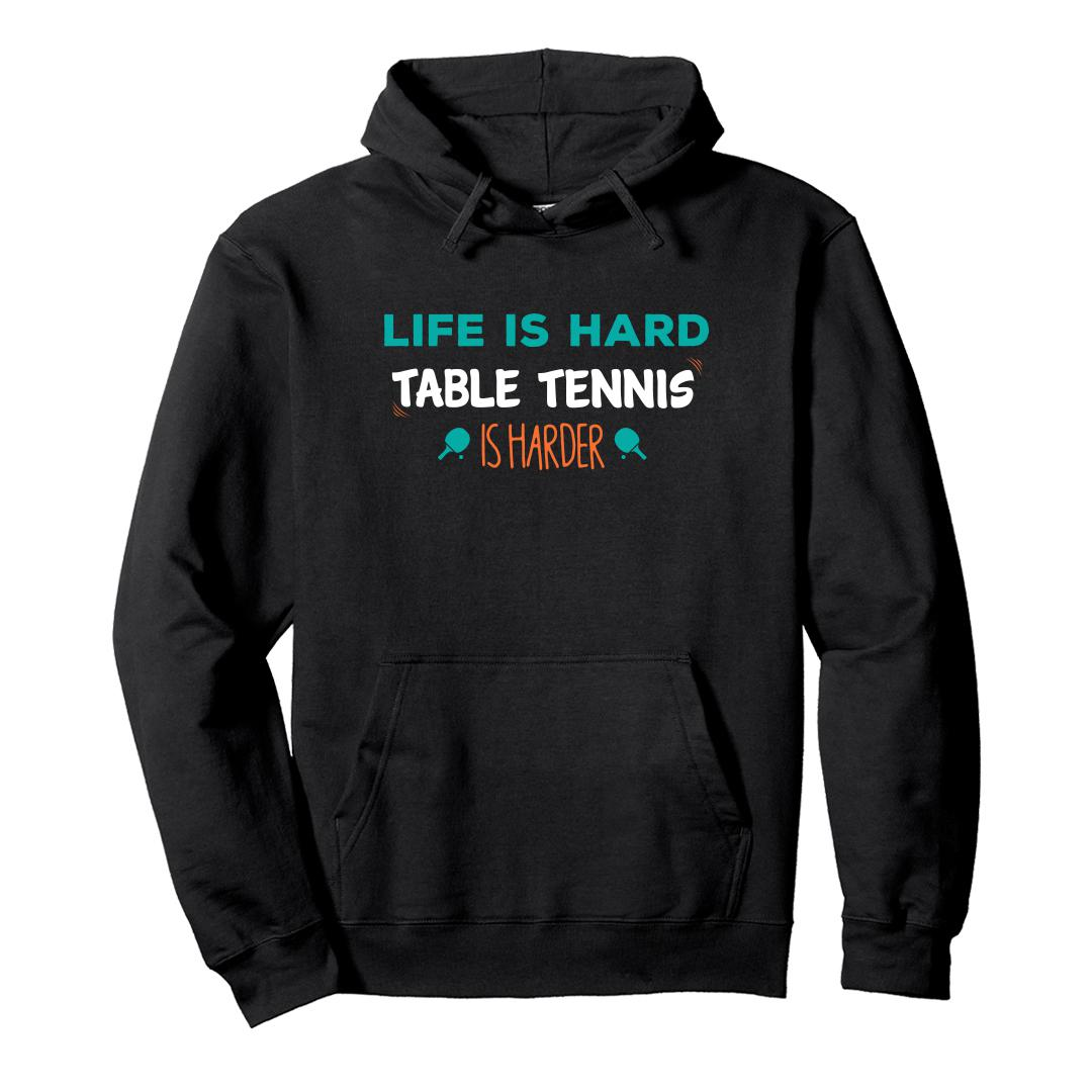 8abc6550 Life Is Hard Table Tennis Is Harder Tt Player Gift Unisex Hoodie Black Front