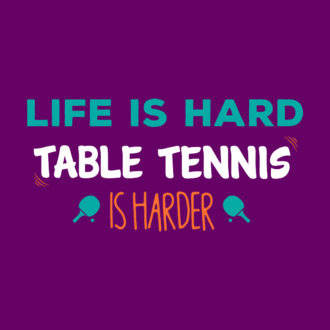 c72bae52 life is hard table tennis is harder tt player gift