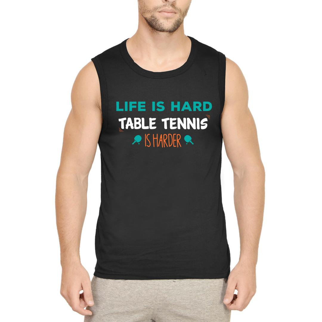 Dc0bc41c Life Is Hard Table Tennis Is Harder Tt Player Gift Men Sleeveless T Shirt Black Front