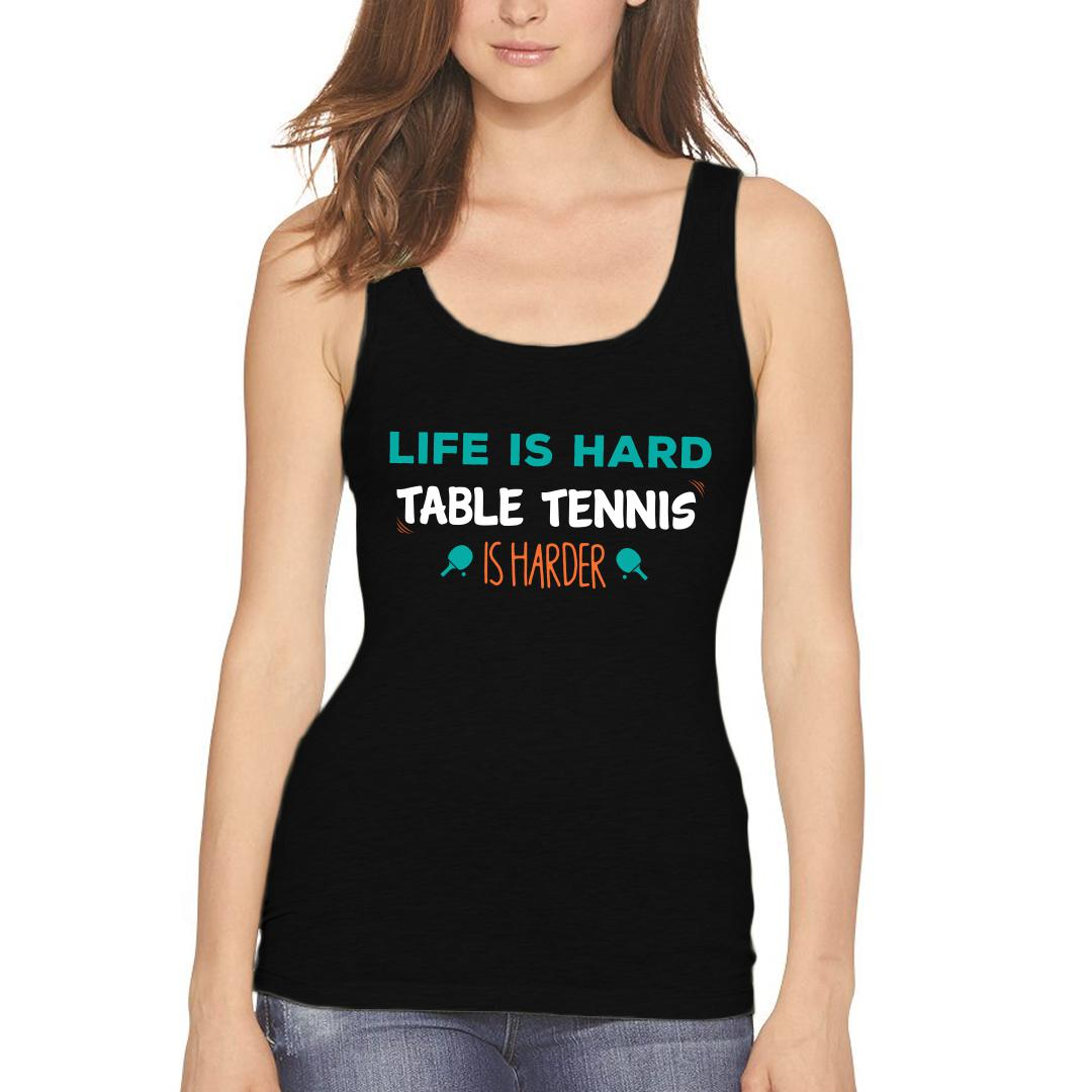 Eb9bbebf Life Is Hard Table Tennis Is Harder Tt Player Gift Women Tank Top Black Front