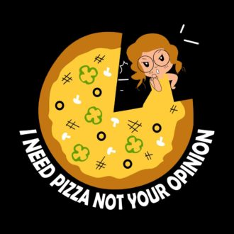 11c872f8 i need pizza not your opinion.black