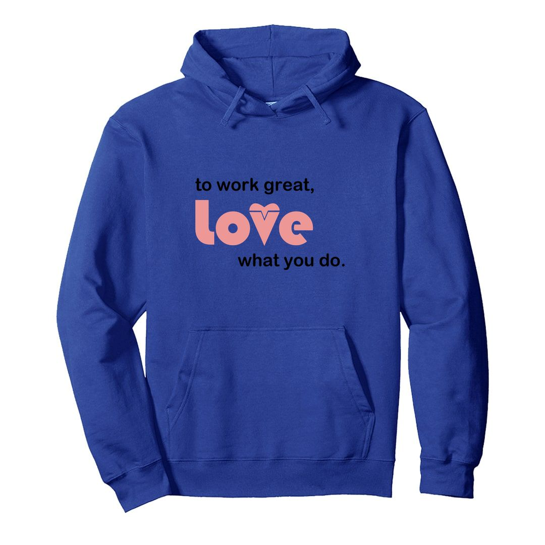 42257bb4 Love Your Work Love What You Do Unisex Hooded Sweatshirt Hoodie Royal Blue Front.jpg