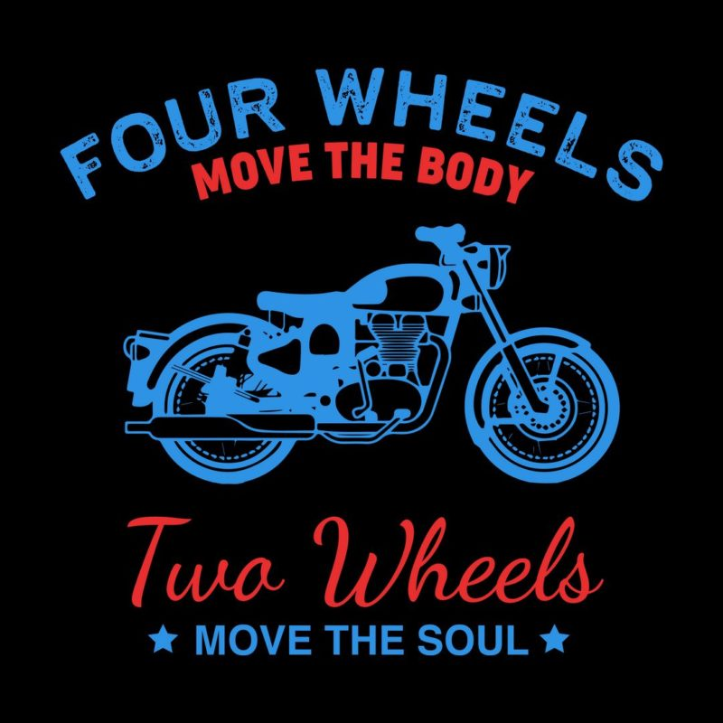 9d4607a5 four wheels move the body two wheels move the soul bikerblack