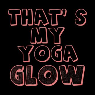 af484b39 thats my yoga glow for indian yoga meditationblack