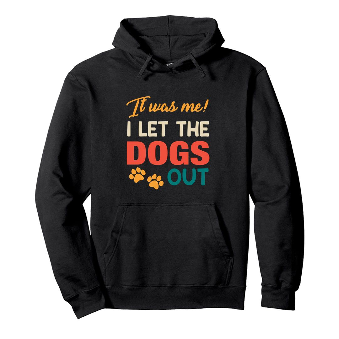 1d94f73c It Was Me I Let The Dogs Out Unisex Hooded Sweatshirt Hoodie Black Front.jpg