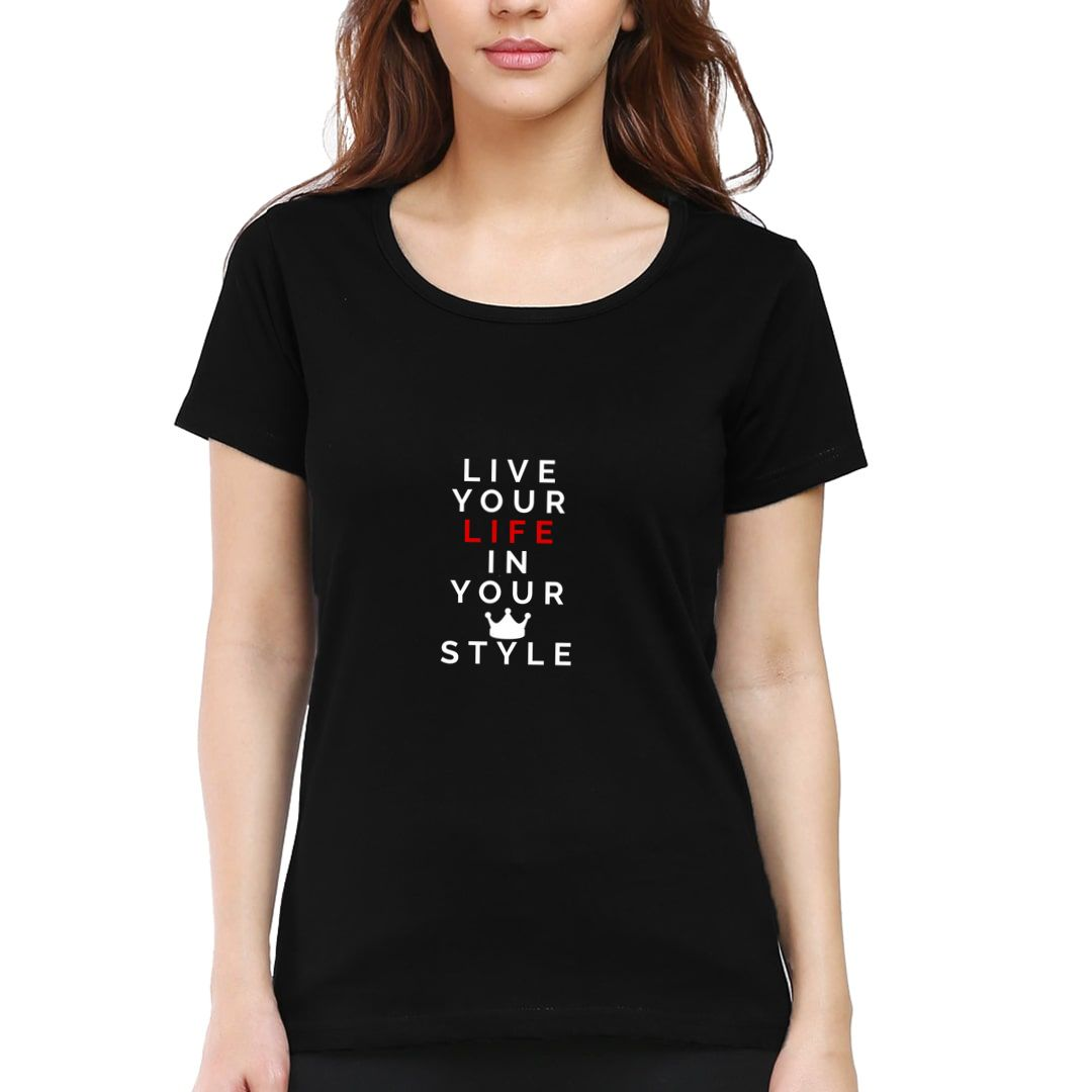 64c167a2 Live Your Life In Your Style Women T Shirt Black Front.jpg