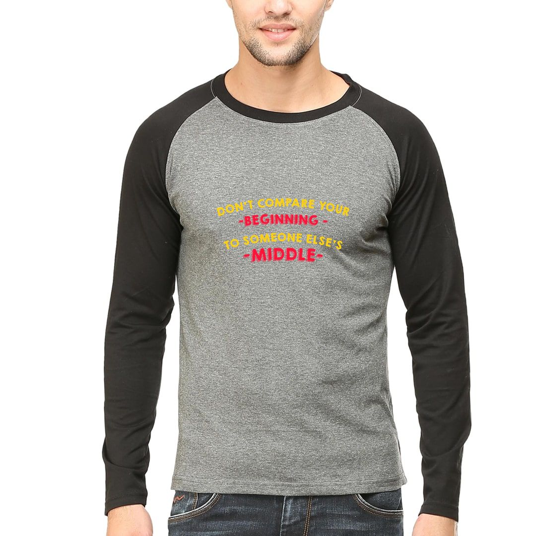 A4a327c5 Dont Compare Your Beginning To Someone Elses Middle Men Raglan Full Sleeve T Shirt Black Charcoal Front.jpg