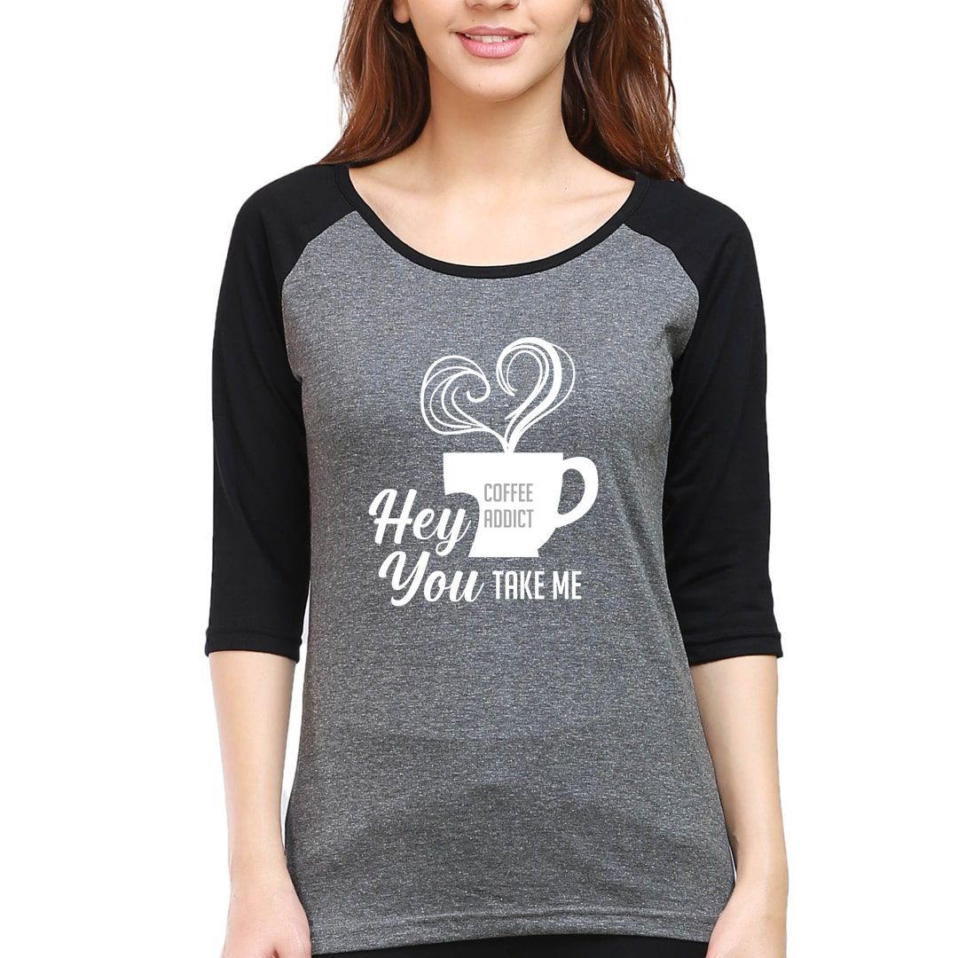 44a82879 Hey You Take Me Coffee Addict For Coffee Lovers Women Raglan Elbow Sleeve T Shirt Black Charcoal Front.jpg