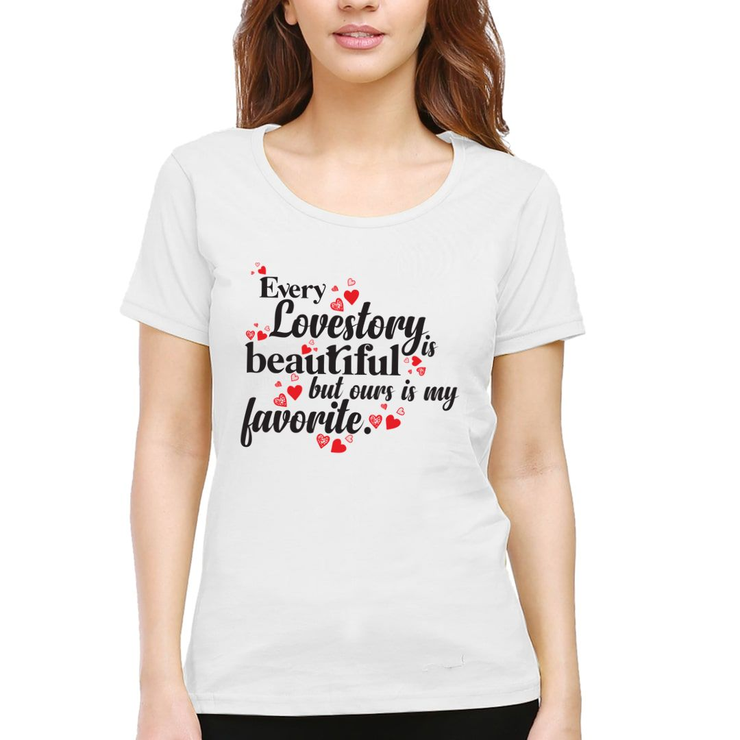 64815111 Every Love Story Is Beautiful But Ours Is My Favorite Women T Shirt White Front.jpg