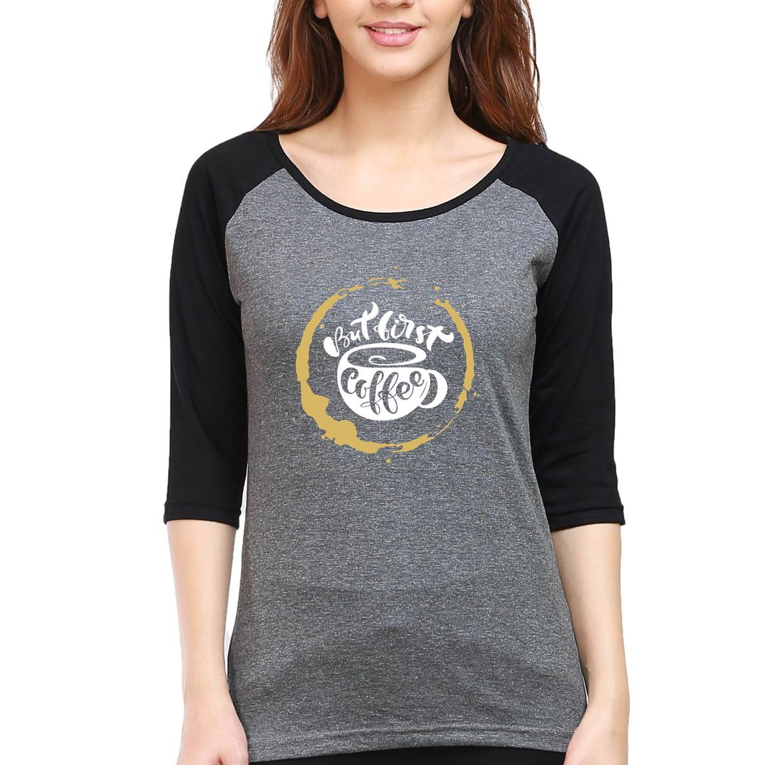 F3ae5e66 But First Coffee For Coffee Lovers Women Raglan Elbow Sleeve T Shirt Black Charcoal Front.jpg