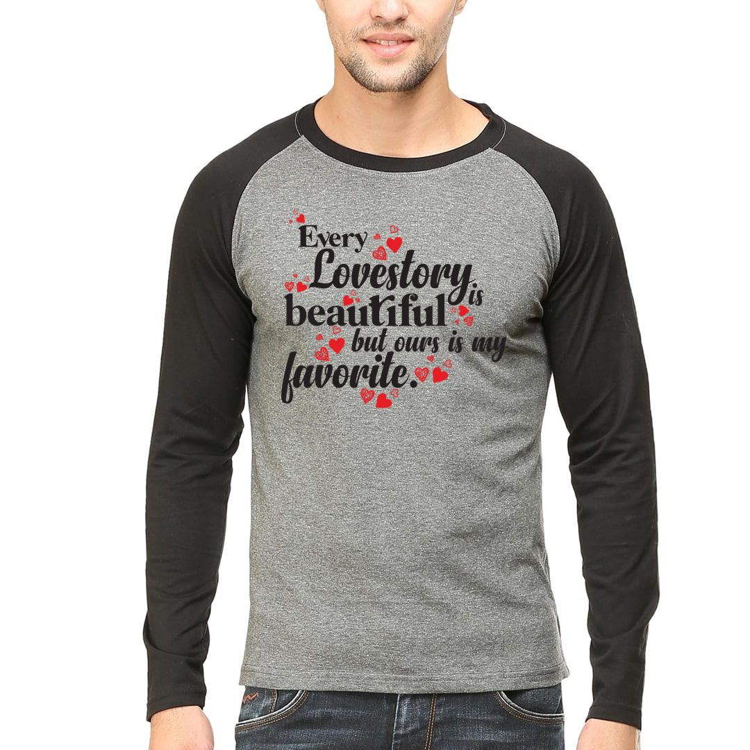 Ff8f566c Every Love Story Is Beautiful But Ours Is My Favorite Men Raglan Full Sleeve T Shirt Black Charcoal Front.jpg