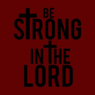 7fe34db9 be strong in the lord maroon