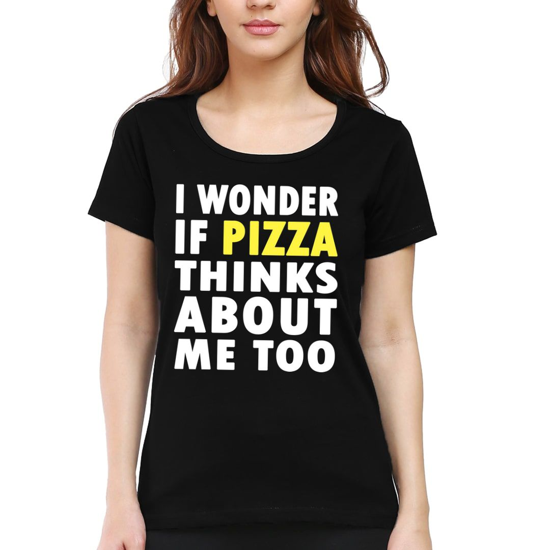 34eb291e I Wonder If Pizza Thinks About Me Too Women T Shirt Black Front.jpg