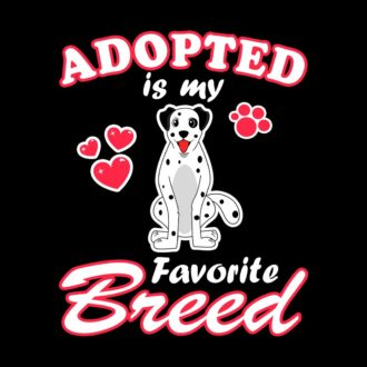 5c73de30 adopted is my favorite breed dog lovers black